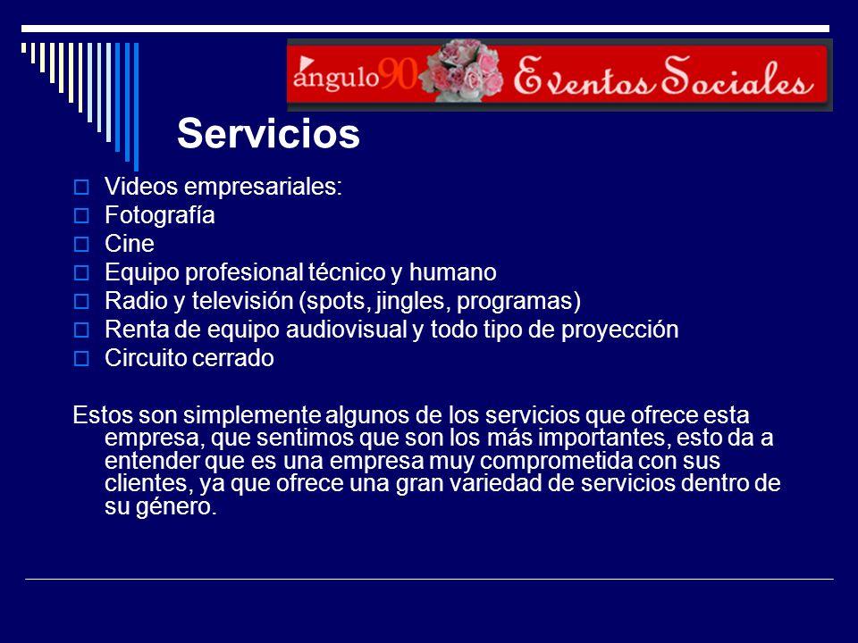Servicios Videos empresariales: Fotografía Cine Equipo profesional técnico y humano Radio y televisión (spots, jingles, programas) Renta de equipo aud