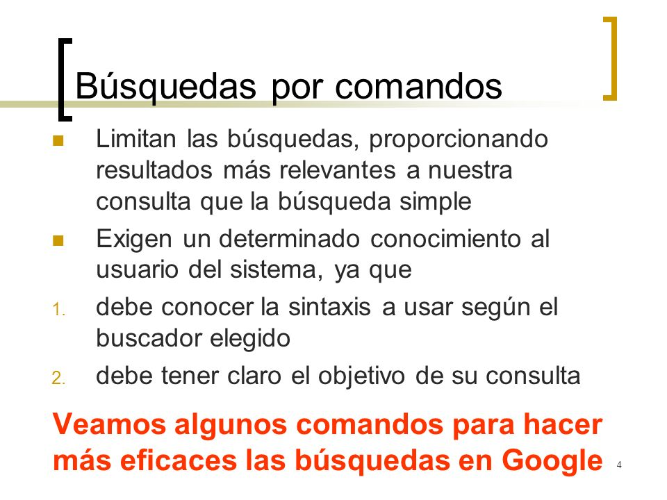 4 Búsquedas por comandos Veamos algunos comandos para hacer más eficaces las búsquedas en Google Limitan las búsquedas, proporcionando resultados más relevantes a nuestra consulta que la búsqueda simple Exigen un determinado conocimiento al usuario del sistema, ya que 1.