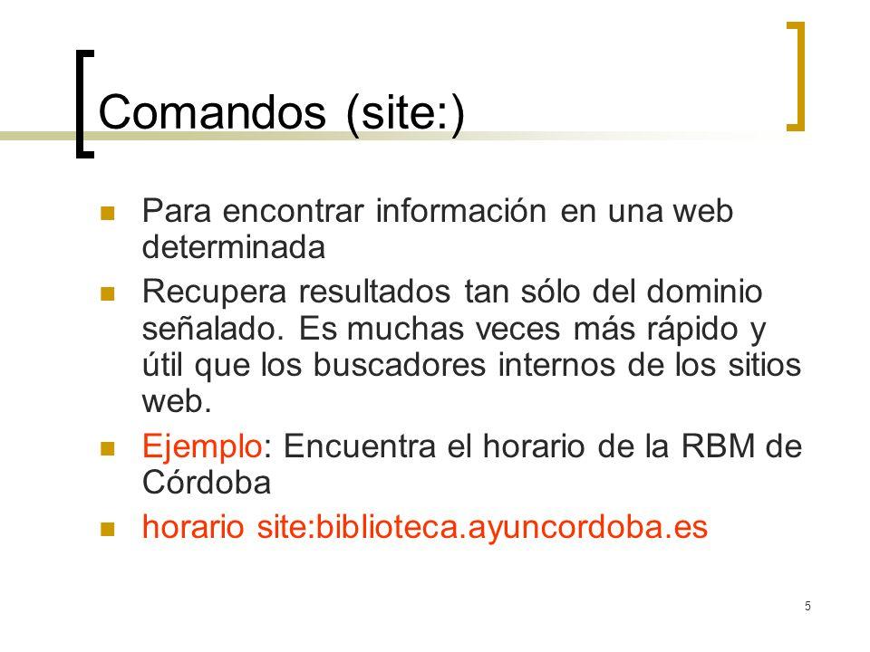 5 Comandos (site:) Para encontrar información en una web determinada Recupera resultados tan sólo del dominio señalado.