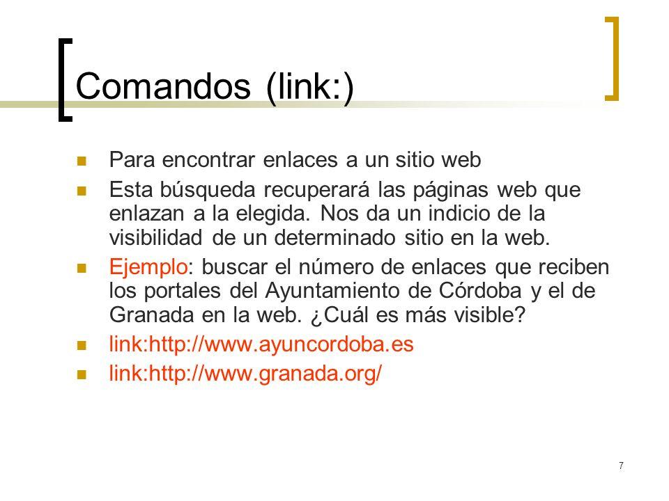 7 Comandos (link:) Para encontrar enlaces a un sitio web Esta búsqueda recuperará las páginas web que enlazan a la elegida.
