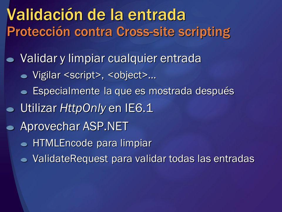 Validación de la entrada Protección contra Cross-site scripting Validar y limpiar cualquier entrada Vigilar, … Especialmente la que es mostrada despué