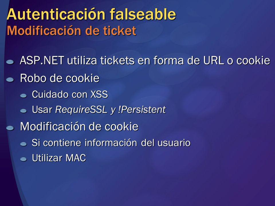 Autenticación falseable Modificación de ticket ASP.NET utiliza tickets en forma de URL o cookie Robo de cookie Cuidado con XSS Usar RequireSSL y !Pers