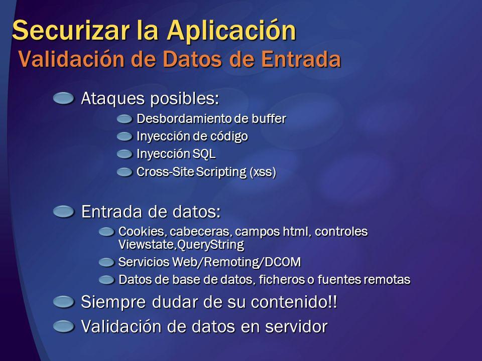 Securizar la Aplicación Validación de Datos de Entrada Ataques posibles: Desbordamiento de buffer Inyección de código Inyección SQL Cross-Site Scripti