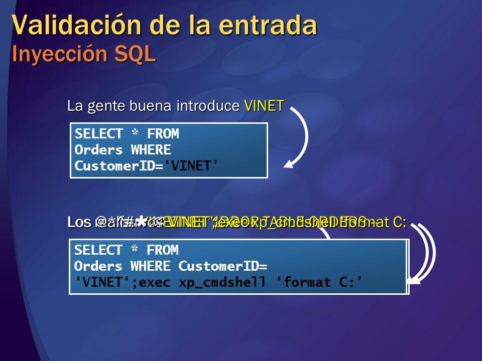 Validación de la entrada Inyección SQL SELECT * FROM Orders WHERE CustomerID=VINET' La gente buena introduce VINET SELECT * FROM Orders WHERE Customer