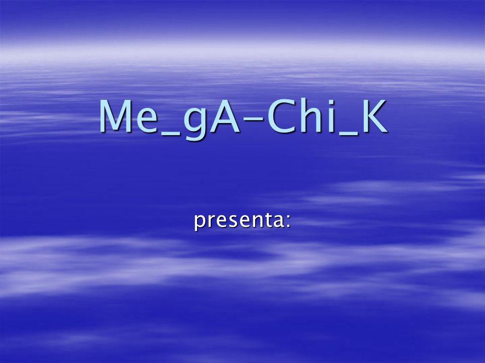 Me_gA-Chi_K presenta:
