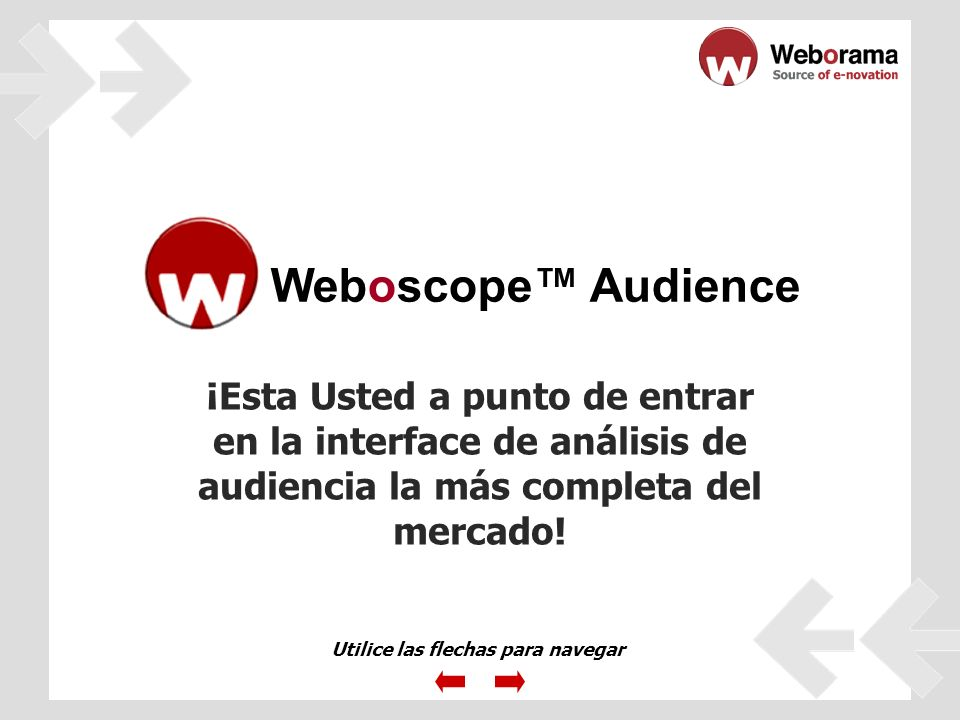 ¡Esta Usted a punto de entrar en la interface de análisis de audiencia la más completa del mercado.