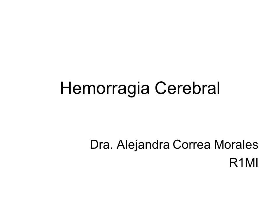 Hemorragia Cerebral Dra. Alejandra Correa Morales R1MI