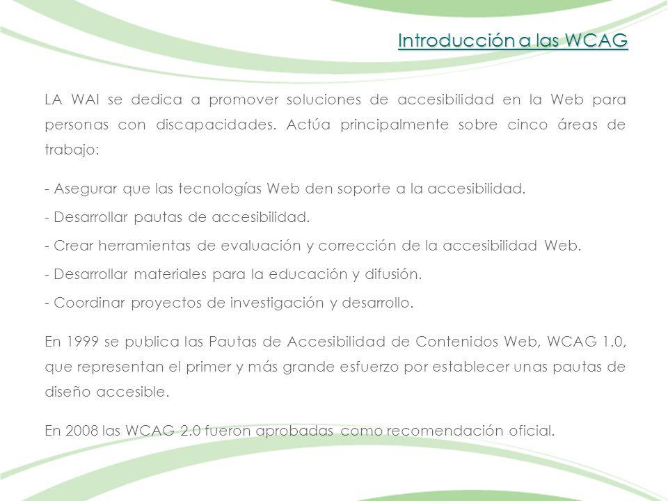 Introducción a las WCAG LA WAI se dedica a promover soluciones de accesibilidad en la Web para personas con discapacidades.