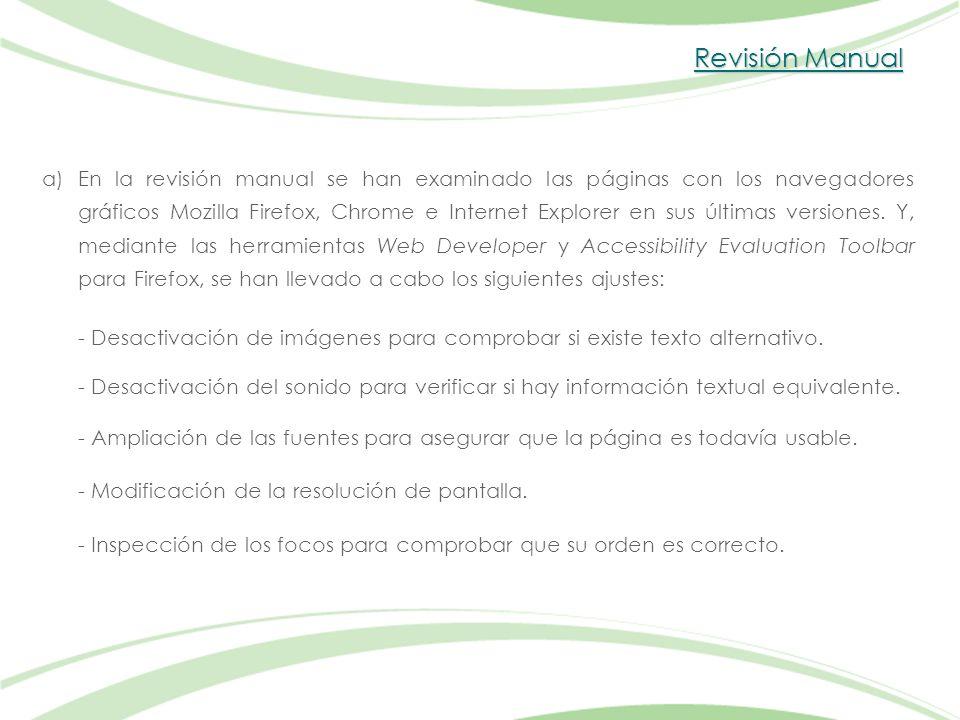 Revisión Manual a)En la revisión manual se han examinado las páginas con los navegadores gráficos Mozilla Firefox, Chrome e Internet Explorer en sus últimas versiones.