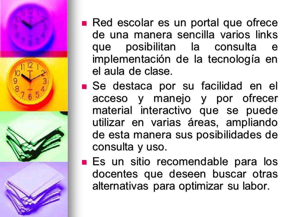 Red escolar es un portal que ofrece de una manera sencilla varios links que posibilitan la consulta e implementación de la tecnología en el aula de cl