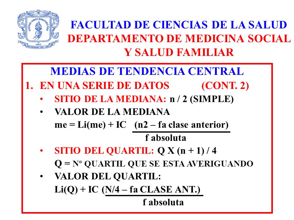 FACULTAD DE CIENCIAS DE LA SALUD DEPARTAMENTO DE MEDICINA SOCIAL Y SALUD FAMILIAR MEDIAS DE TENDENCIA CENTRAL 1.EN UNA SERIE DE DATOS (CONT. 2) SITIO