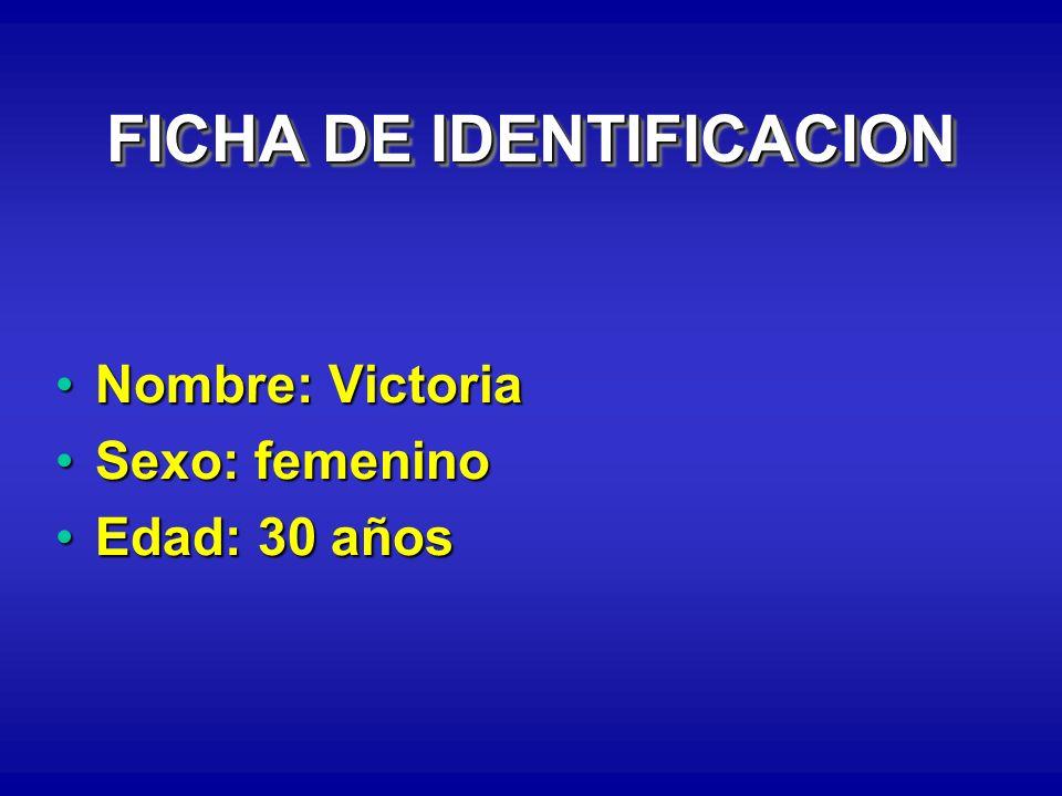 FICHA DE IDENTIFICACION Nombre: VictoriaNombre: Victoria Sexo: femeninoSexo: femenino Edad: 30 añosEdad: 30 años