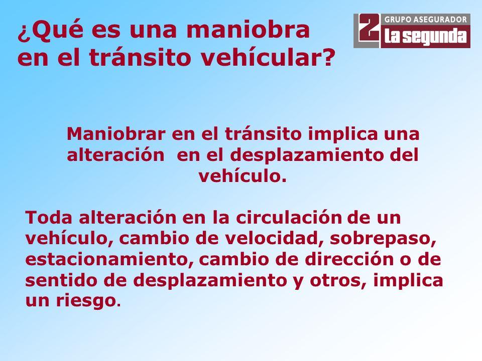 Maniobrar en el tránsito implica una alteración en el desplazamiento del vehículo. Toda alteración en la circulación de un vehículo, cambio de velocid
