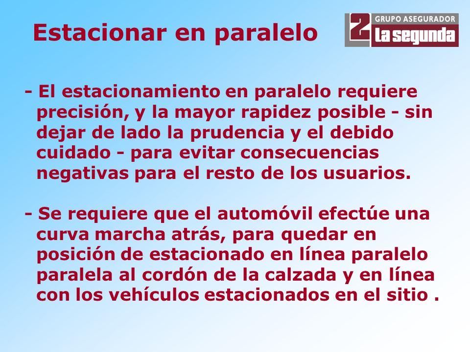 - El estacionamiento en paralelo requiere precisión, y la mayor rapidez posible - sin dejar de lado la prudencia y el debido cuidado - para evitar con