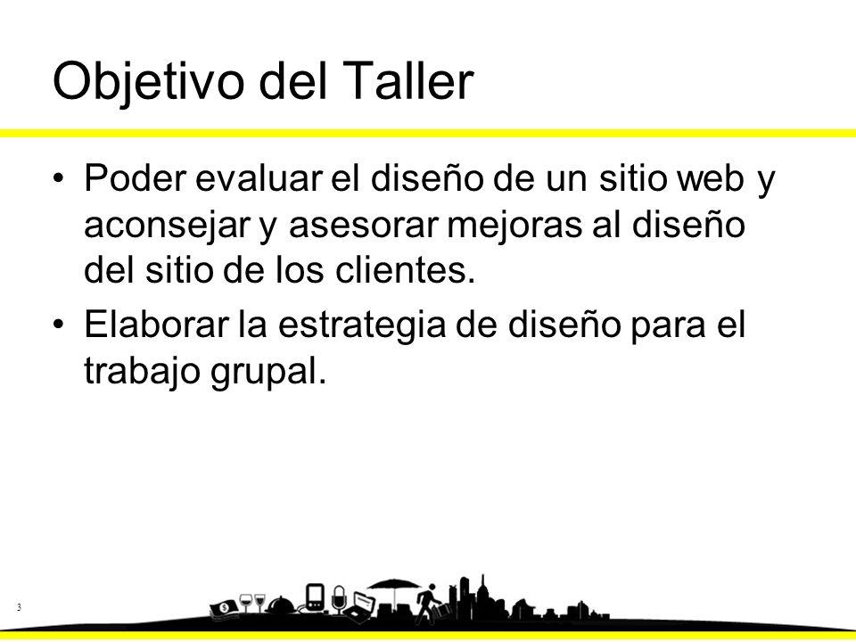 3 Objetivo del Taller Poder evaluar el diseño de un sitio web y aconsejar y asesorar mejoras al diseño del sitio de los clientes.