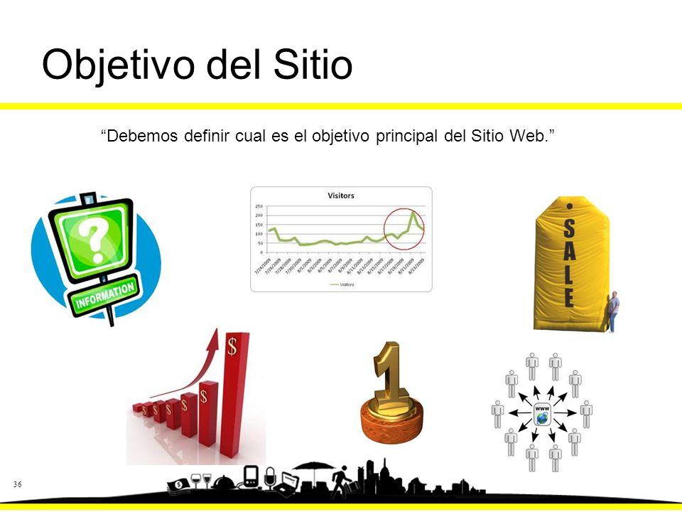 36 Objetivo del Sitio Debemos definir cual es el objetivo principal del Sitio Web.