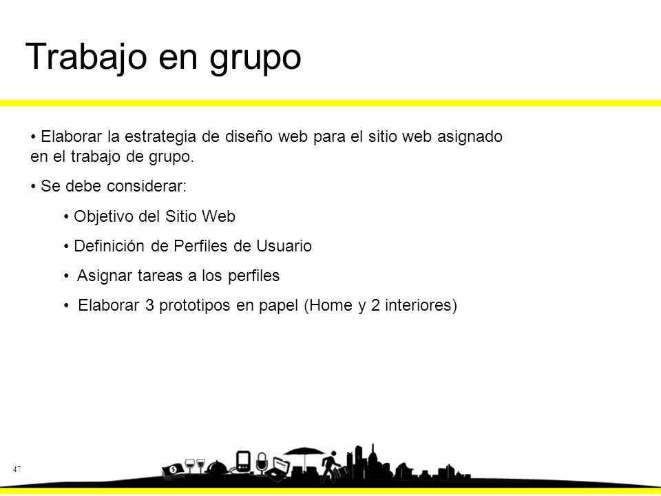 47 Trabajo en grupo Elaborar la estrategia de diseño web para el sitio web asignado en el trabajo de grupo.