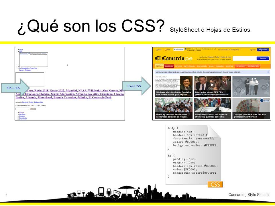 7 ¿Qué son los CSS? StyleSheet ó Hojas de Estilos Con CSS Sin CSS Cascading Style Sheets