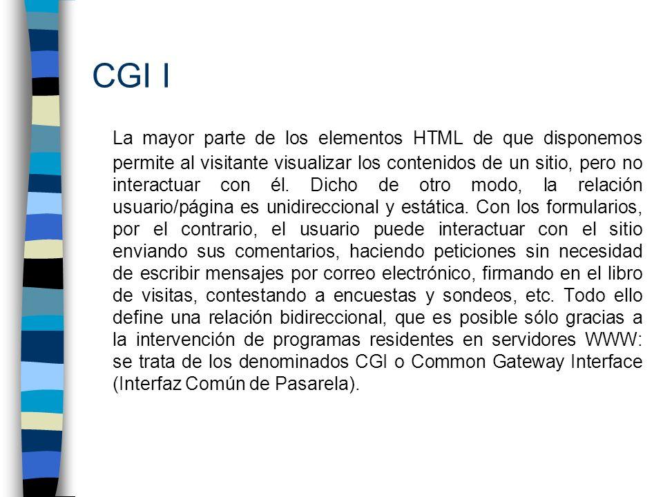 CGI I La mayor parte de los elementos HTML de que disponemos permite al visitante visualizar los contenidos de un sitio, pero no interactuar con él. D