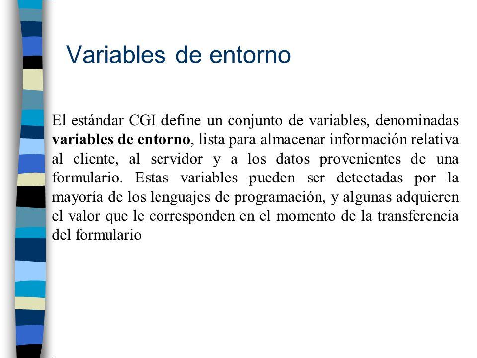 Variables de entorno El estándar CGI define un conjunto de variables, denominadas variables de entorno, lista para almacenar información relativa al c