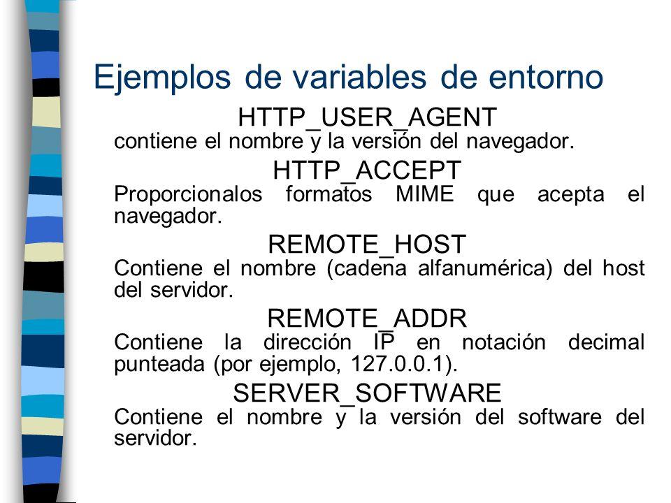 Ejemplos de variables de entorno HTTP_USER_AGENT contiene el nombre y la versión del navegador. HTTP_ACCEPT Proporcionalos formatos MIME que acepta el