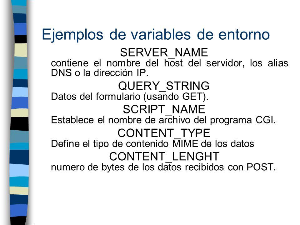 Ejemplos de variables de entorno SERVER_NAME contiene el nombre del host del servidor, los alias DNS o la dirección IP. QUERY_STRING Datos del formula