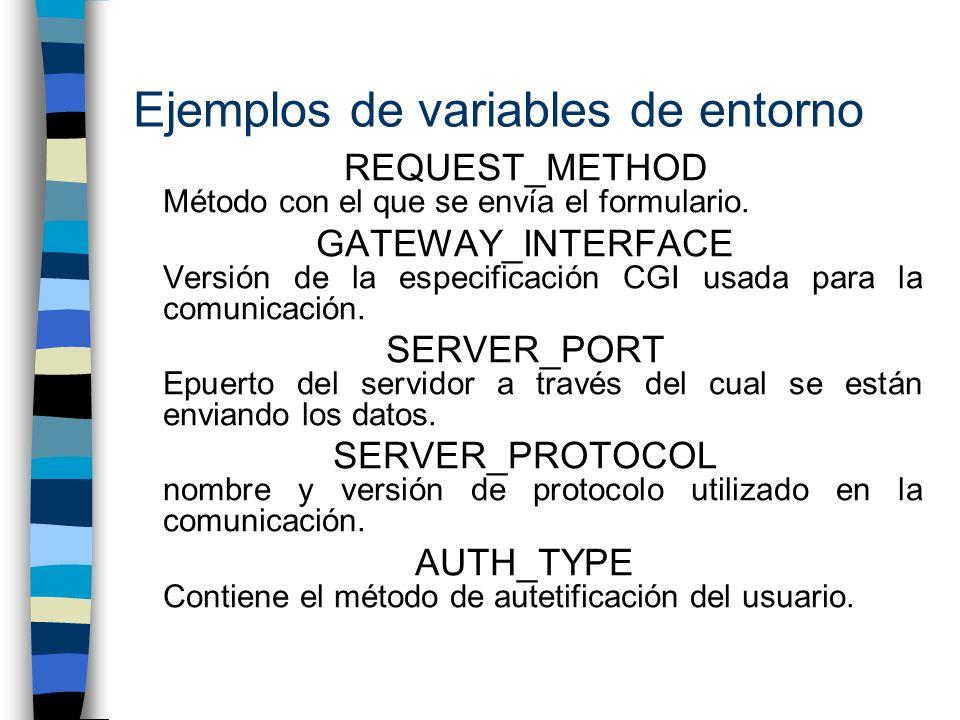 Ejemplos de variables de entorno REQUEST_METHOD Método con el que se envía el formulario. GATEWAY_INTERFACE Versión de la especificación CGI usada par