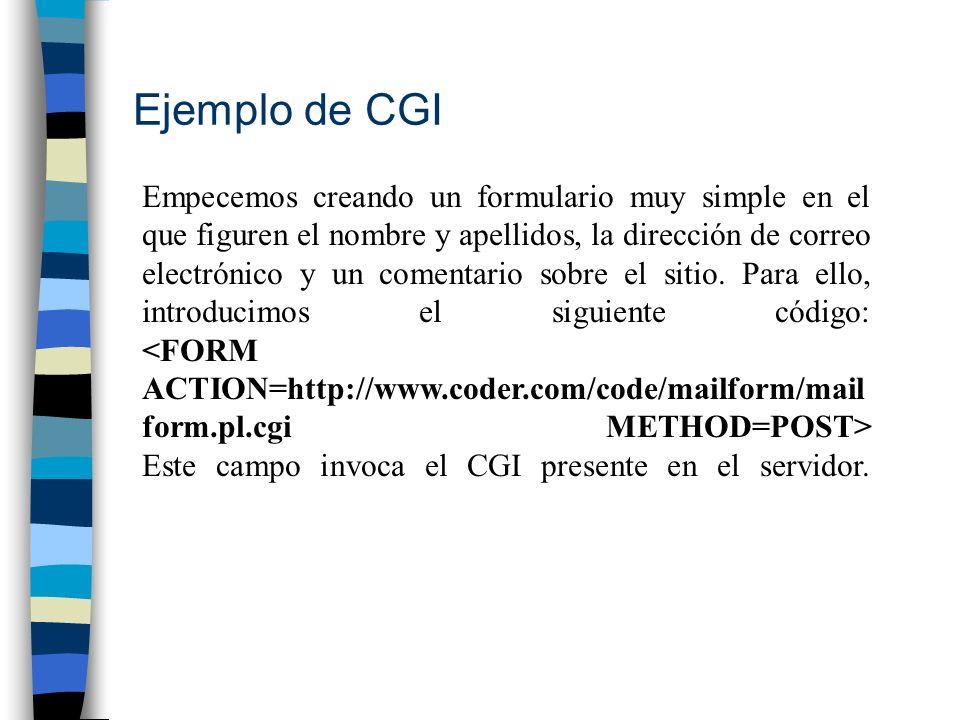 Ejemplo de CGI Empecemos creando un formulario muy simple en el que figuren el nombre y apellidos, la dirección de correo electrónico y un comentario