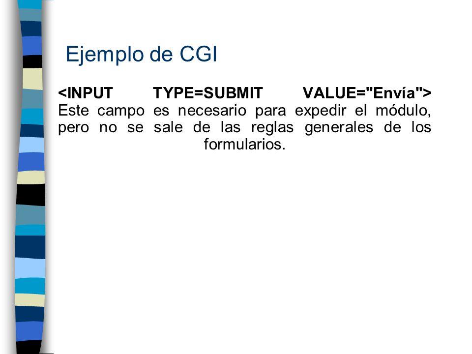 Ejemplo de CGI Este campo es necesario para expedir el módulo, pero no se sale de las reglas generales de los formularios.
