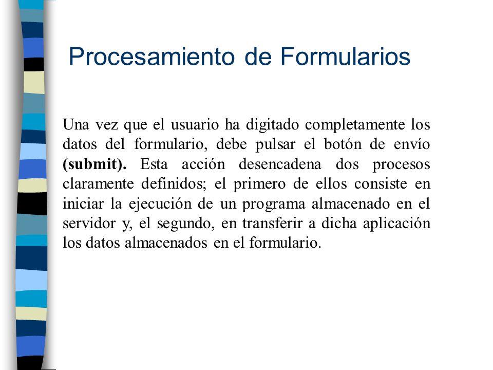 Procesamiento de Formularios Una vez que el usuario ha digitado completamente los datos del formulario, debe pulsar el botón de envío (submit). Esta a