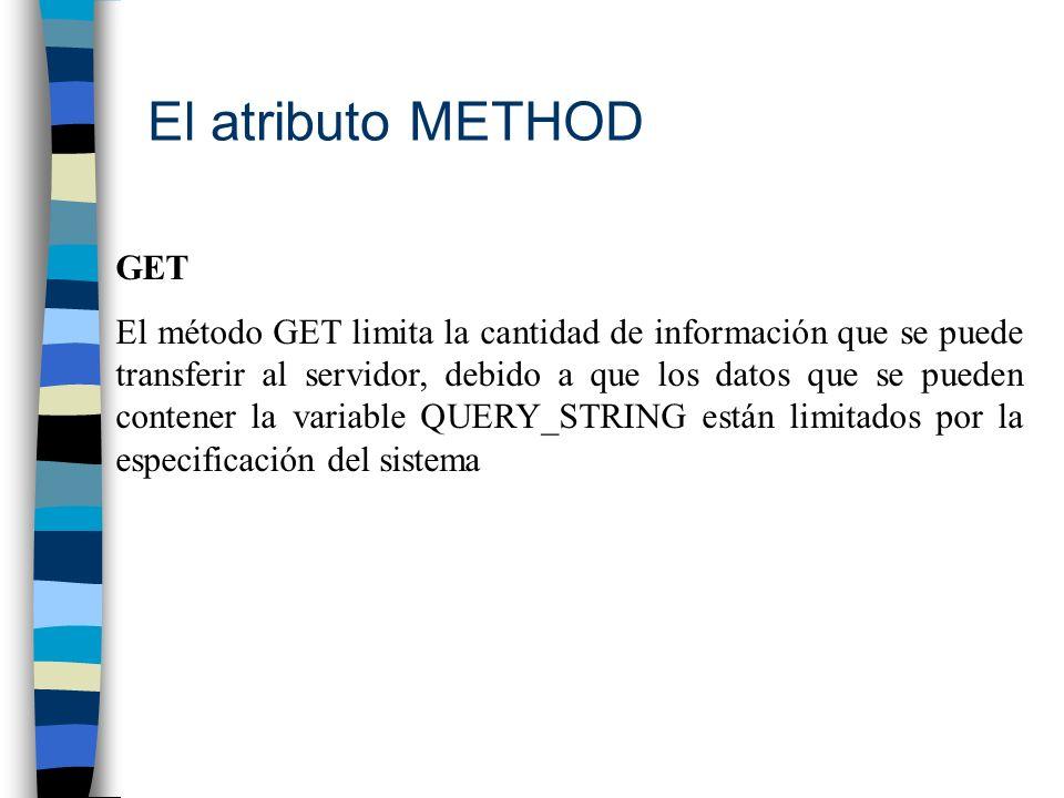 El atributo METHOD GET El método GET limita la cantidad de información que se puede transferir al servidor, debido a que los datos que se pueden conte