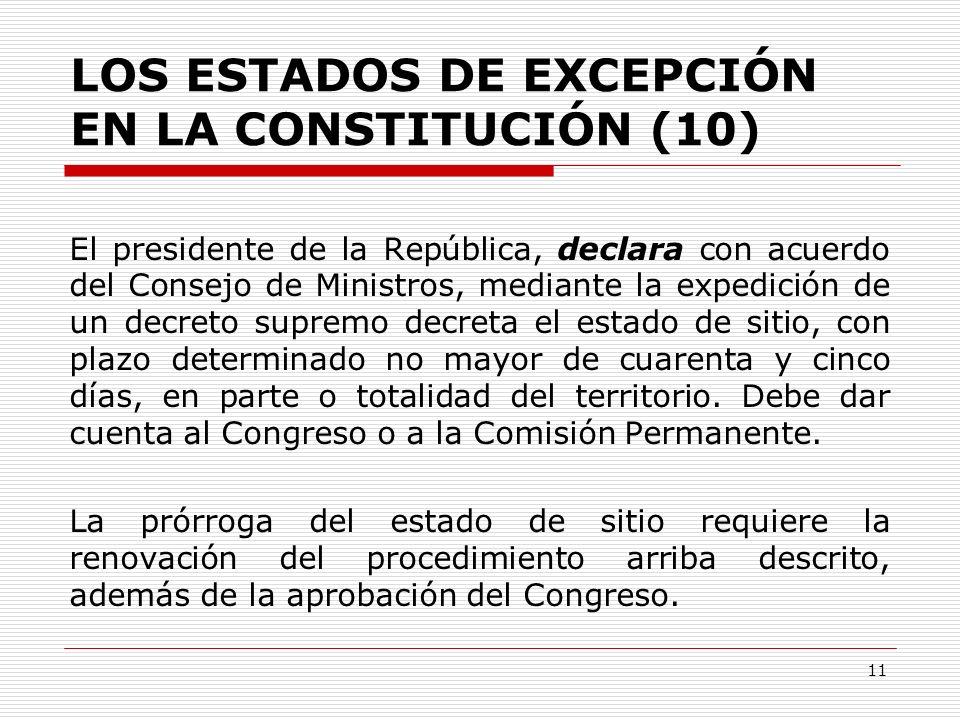 LOS ESTADOS DE EXCEPCIÓN EN LA CONSTITUCIÓN (10) El presidente de la República, declara con acuerdo del Consejo de Ministros, mediante la expedición d