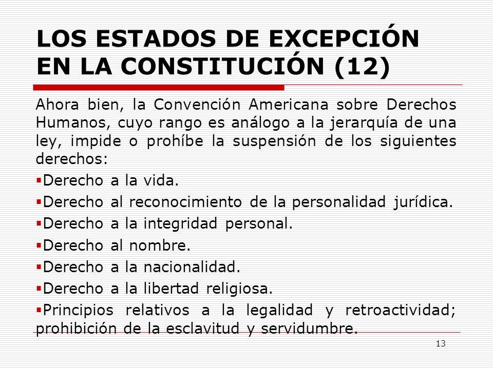 LOS ESTADOS DE EXCEPCIÓN EN LA CONSTITUCIÓN (12) Ahora bien, la Convención Americana sobre Derechos Humanos, cuyo rango es análogo a la jerarquía de u