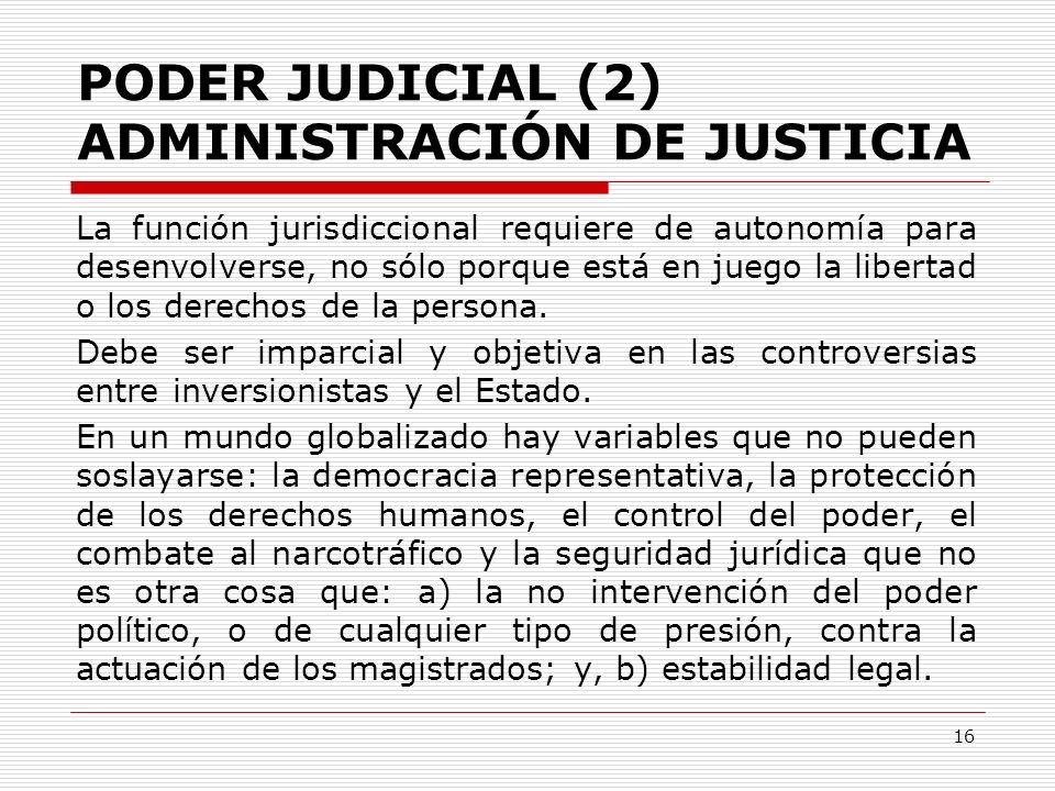 PODER JUDICIAL (2) ADMINISTRACIÓN DE JUSTICIA La función jurisdiccional requiere de autonomía para desenvolverse, no sólo porque está en juego la libe