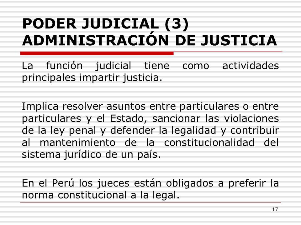 PODER JUDICIAL (3) ADMINISTRACIÓN DE JUSTICIA La función judicial tiene como actividades principales impartir justicia. Implica resolver asuntos entre