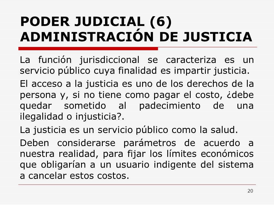 PODER JUDICIAL (6) ADMINISTRACIÓN DE JUSTICIA La función jurisdiccional se caracteriza es un servicio público cuya finalidad es impartir justicia. El