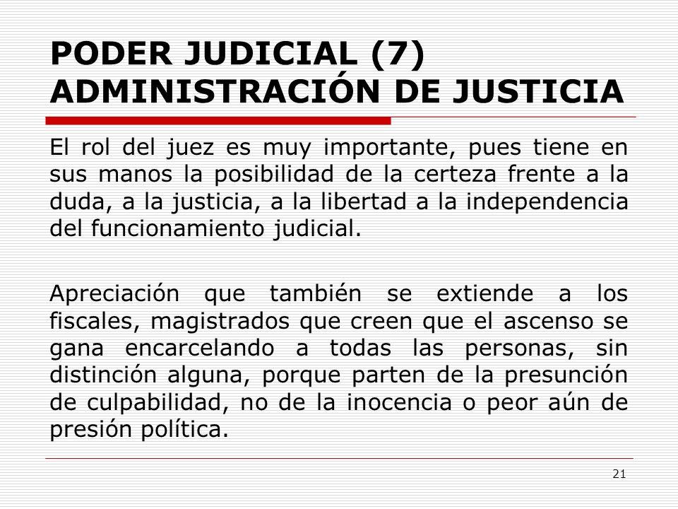 PODER JUDICIAL (7) ADMINISTRACIÓN DE JUSTICIA El rol del juez es muy importante, pues tiene en sus manos la posibilidad de la certeza frente a la duda