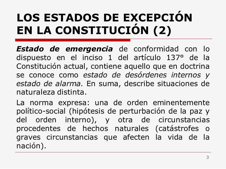 LOS ESTADOS DE EXCEPCIÓN EN LA CONSTITUCIÓN (3) La declaración de emergencia se produce en cualquiera de las siguientes graves y extraordinarias circunstancias: Perturbación de la paz o del orden interno.
