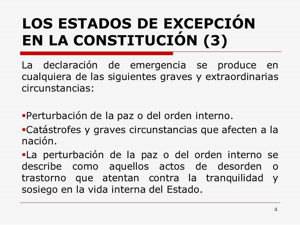 LOS ESTADOS DE EXCEPCIÓN EN LA CONSTITUCIÓN (3) La declaración de emergencia se produce en cualquiera de las siguientes graves y extraordinarias circu