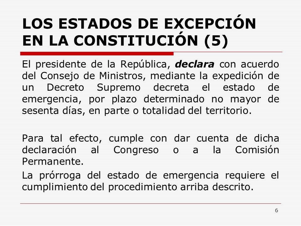 LOS ESTADOS DE EXCEPCIÓN EN LA CONSTITUCIÓN (5) El presidente de la República, declara con acuerdo del Consejo de Ministros, mediante la expedición de