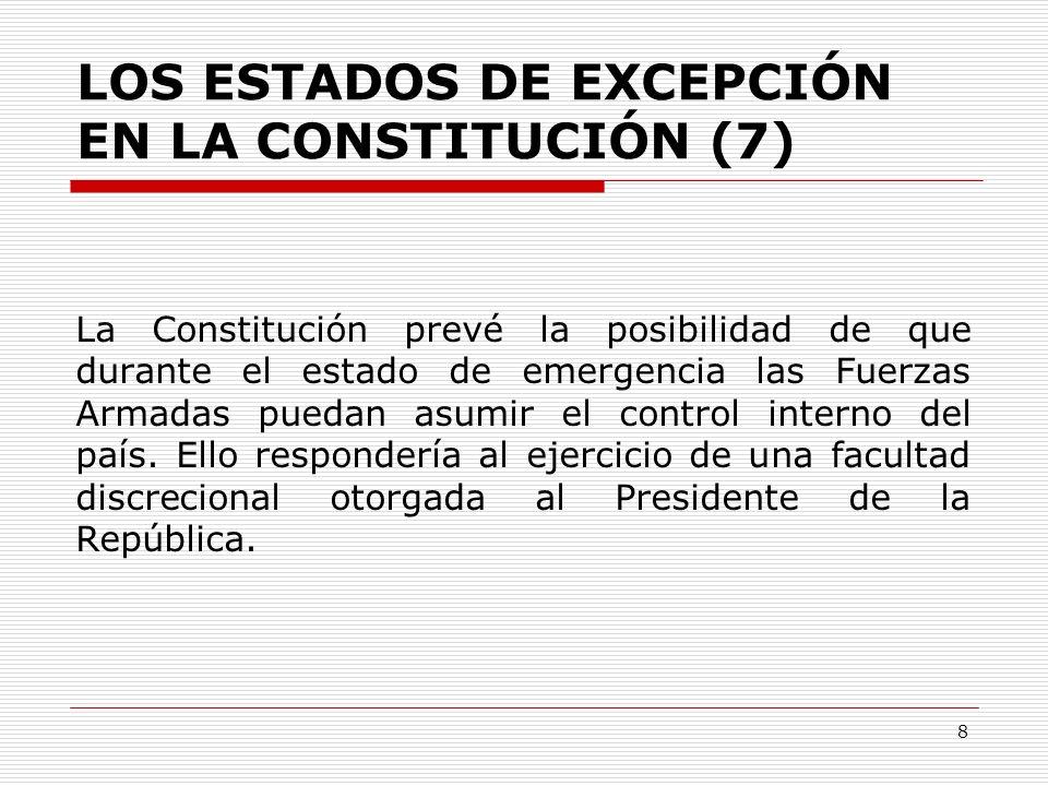 LOS ESTADOS DE EXCEPCIÓN EN LA CONSTITUCIÓN (7) La Constitución prevé la posibilidad de que durante el estado de emergencia las Fuerzas Armadas puedan