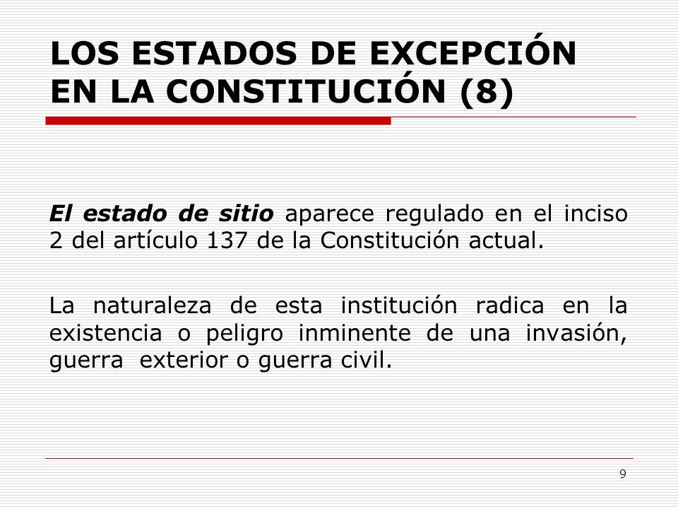 LOS ESTADOS DE EXCEPCIÓN EN LA CONSTITUCIÓN (8) El estado de sitio aparece regulado en el inciso 2 del artículo 137 de la Constitución actual. La natu