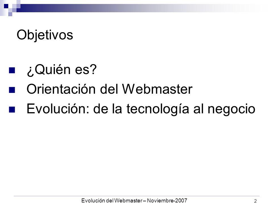 Evolución del Webmaster – Noviembre-2007 2 Objetivos ¿Quién es.