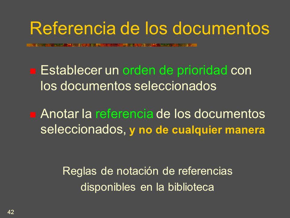 42 Referencia de los documentos Establecer un orden de prioridad con los documentos seleccionados Anotar la referencia de los documentos seleccionados, y no de cualquier manera Reglas de notación de referencias disponibles en la biblioteca