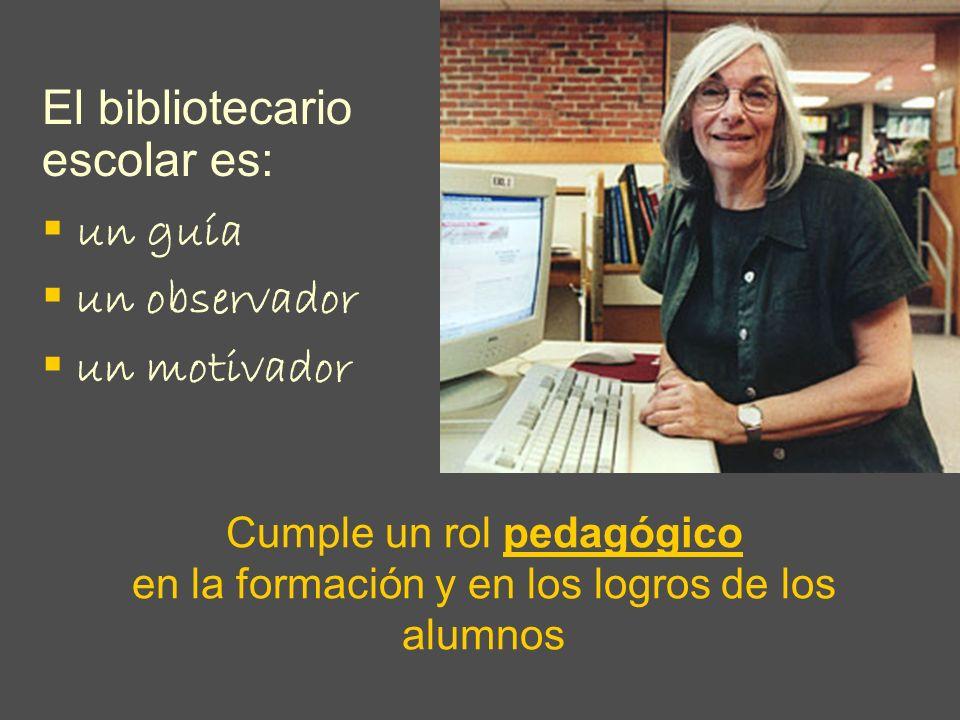 Cumple un rol pedagógico en la formación y en los logros de los alumnos El bibliotecario escolar es: un guía un observador un motivador