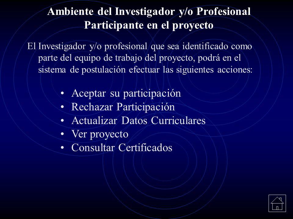 El Investigador y/o profesional que sea identificado como parte del equipo de trabajo del proyecto, podrá en el sistema de postulación efectuar las si