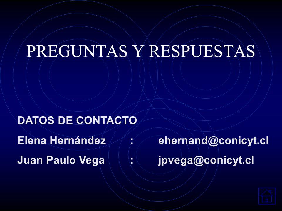 PREGUNTAS Y RESPUESTAS DATOS DE CONTACTO Elena Hernández : ehernand@conicyt.cl Juan Paulo Vega :jpvega@conicyt.cl