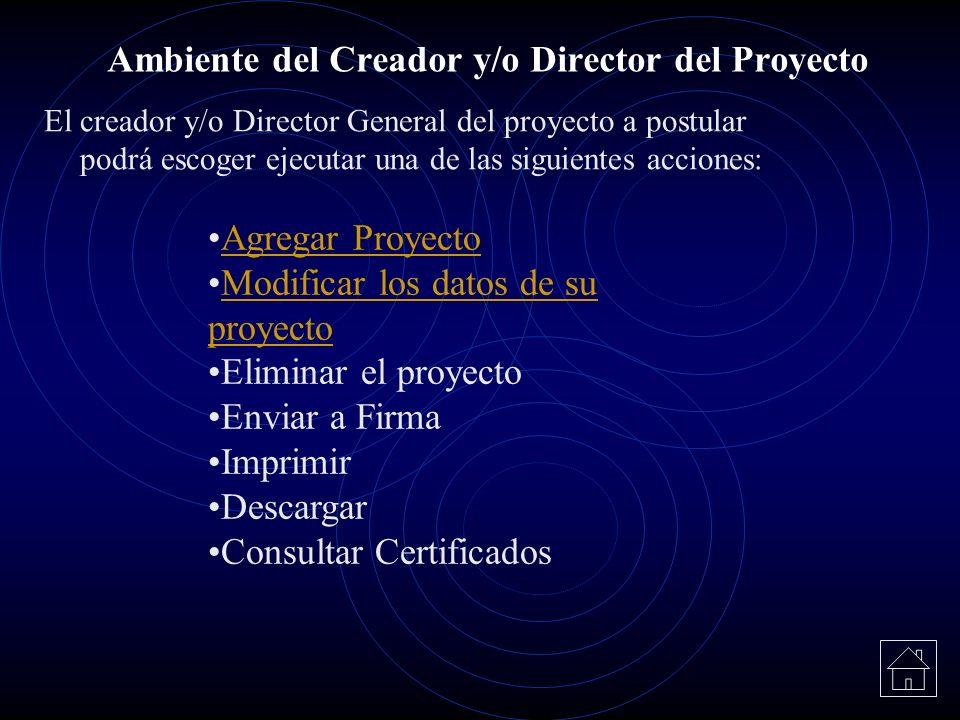 El creador y/o Director General del proyecto a postular podrá escoger ejecutar una de las siguientes acciones: Ambiente del Creador y/o Director del P