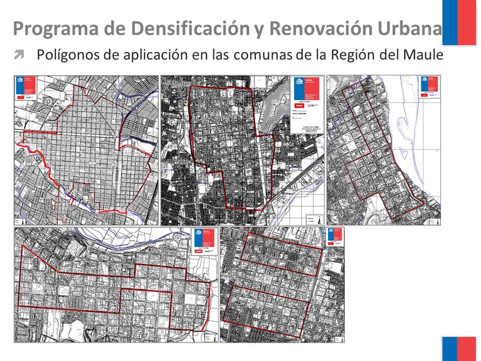 Programa de Densificación y Renovación Urbana Polígonos de aplicación en las comunas de la Región del Maule
