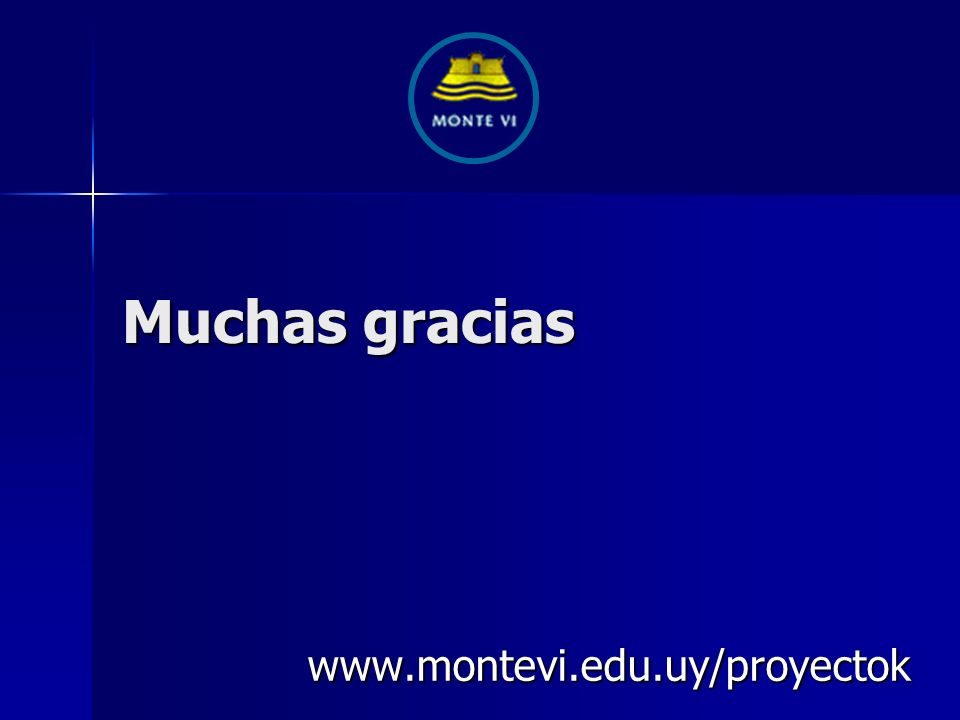 Muchas gracias www.montevi.edu.uy/proyectok